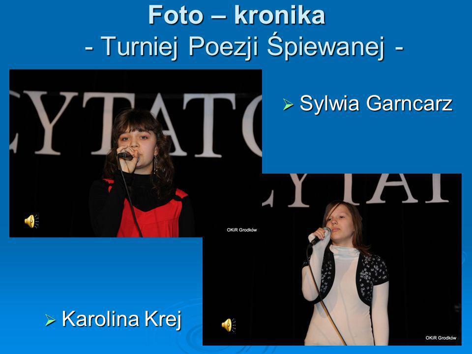 Foto – kronika - Turniej Poezji Śpiewanej - Karolina Krej Karolina Krej Sylwia Garncarz Sylwia Garncarz