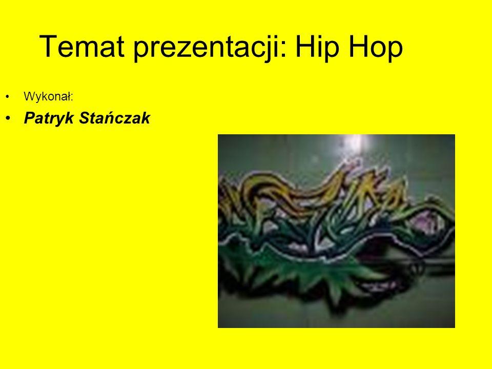 Temat prezentacji: Hip Hop Wykonał: Patryk Stańczak