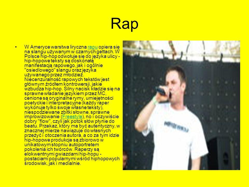 Rap W Ameryce warstwa liryczna rapu opiera się na slangu używanym w czarnych gettach. W Polsce hip-hop odwołuje się do języka ulicy - hip-hopowe tekst