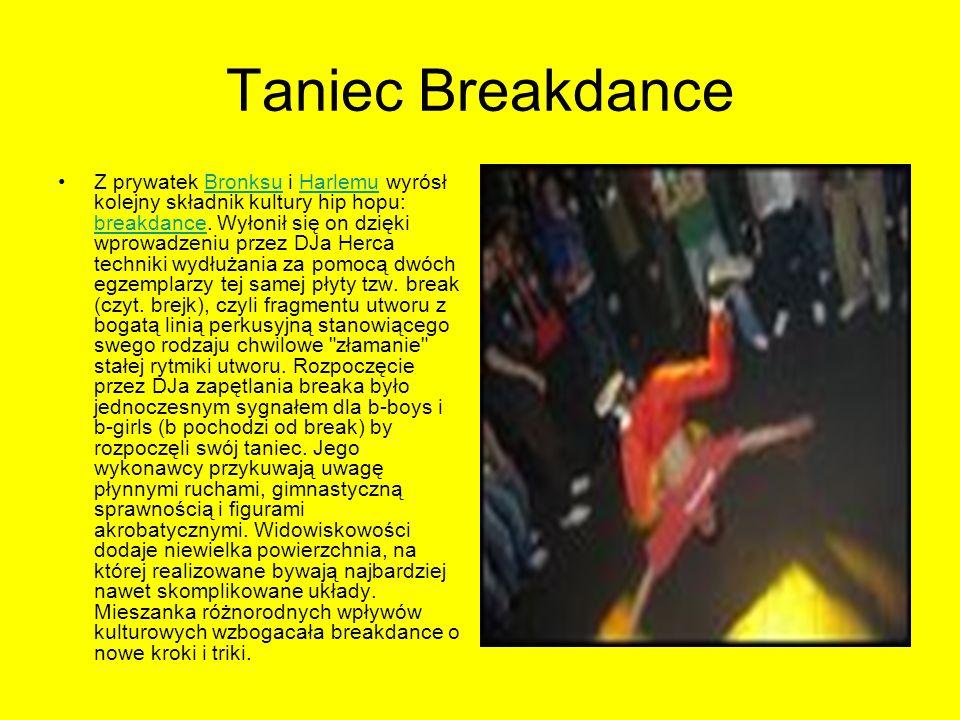 Taniec Breakdance Z prywatek Bronksu i Harlemu wyrósł kolejny składnik kultury hip hopu: breakdance. Wyłonił się on dzięki wprowadzeniu przez DJa Herc