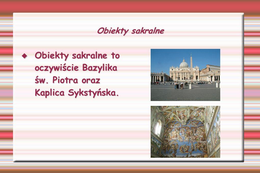 Obiekty sakralne Obiekty sakralne to oczywiście Bazylika św. Piotra oraz Kaplica Sykstyńska. Obiekty sakralne to oczywiście Bazylika św. Piotra oraz K