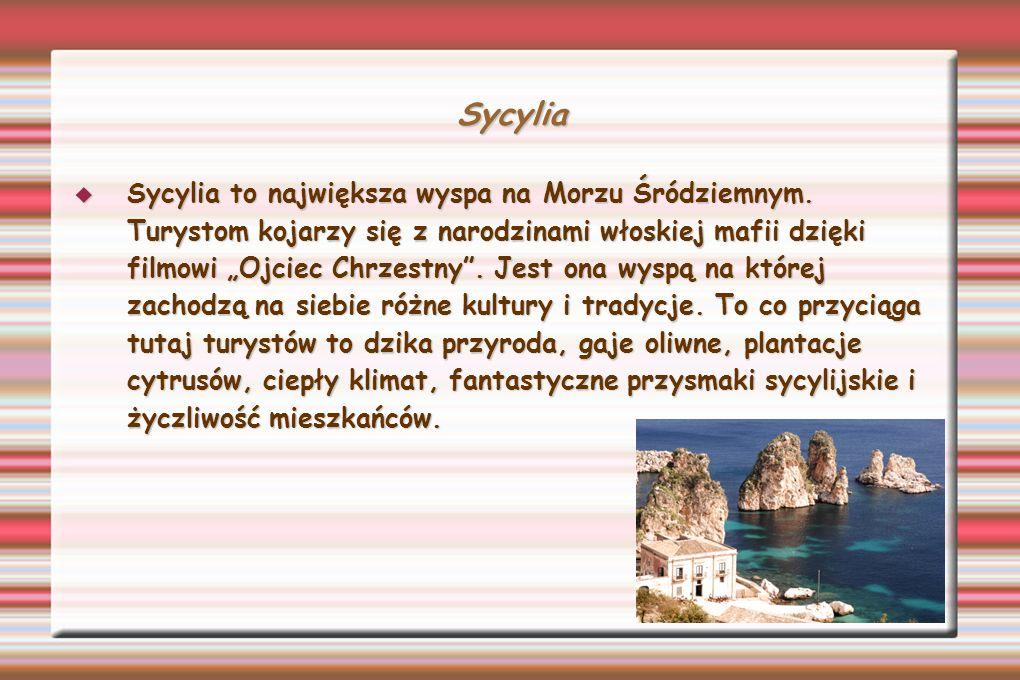 Sycylia Sycylia to największa wyspa na Morzu Śródziemnym. Turystom kojarzy się z narodzinami włoskiej mafii dzięki filmowi Ojciec Chrzestny. Jest ona