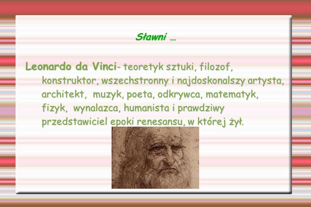 Sławni … Leonardo da Vinci - teoretyk sztuki, filozof, konstruktor, wszechstronny i najdoskonalszy artysta, architekt, muzyk, poeta, odkrywca, matemat