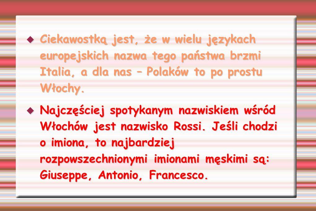 Ciekawostką jest, że w wielu językach europejskich nazwa tego państwa brzmi Italia, a dla nas – Polaków to po prostu Włochy. Ciekawostką jest, że w wi
