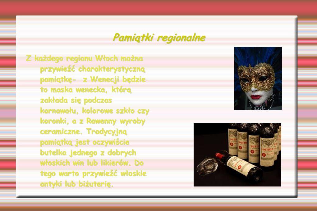 Pamiątki regionalne Z każdego regionu Włoch można przywieźć charakterystyczną pamiątkę- z Wenecji będzie to maska wenecka, którą zakłada się podczas k