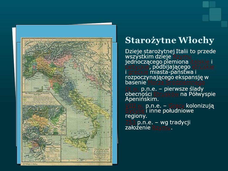 Starożytne Włochy Dzieje starożytnej Italii to przede wszystkim dzieje Rzymu jednoczącego plemiona italskie i celtyckie, podbijającego etruskie i grec