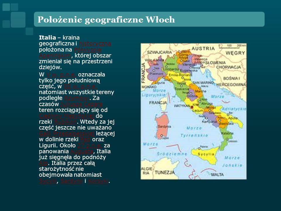 Położenie geograficzne Włoch Italia – kraina geograficzna i historyczna położona na Półwyspie Apenińskim, której obszar zmieniał się na przestrzeni dz