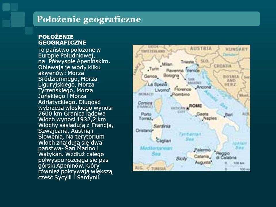 Położenie geograficzne POŁOŻENIE GEOGRAFICZNE To państwo położone w Europie Południowej, na Półwyspie Apenińskim. Oblewają je wody kilku akwenów: Morz