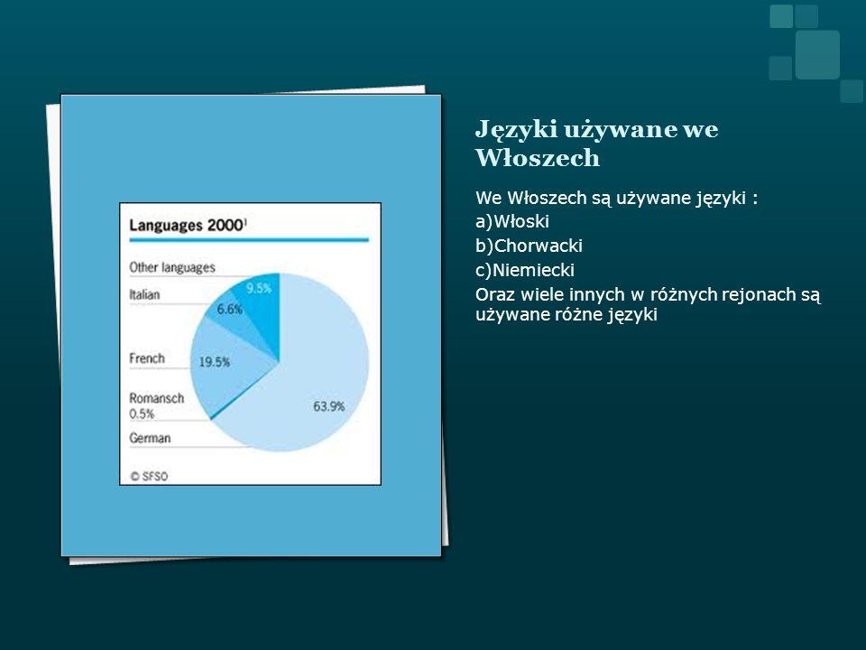 Języki używane we Włoszech We Włoszech są używane języki : a)Włoski b)Chorwacki c)Niemiecki Oraz wiele innych w różnych rejonach są używane różne języ