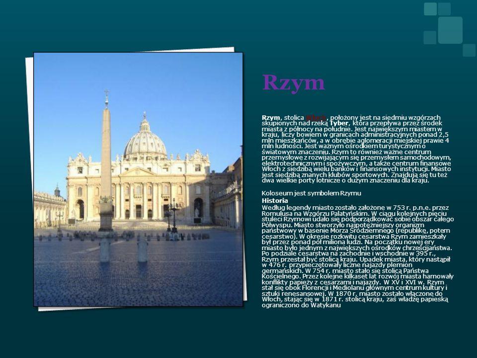 Rzym Rzym, stolica Włoch, położony jest na siedmiu wzgórzach skupionych nad rzeką Tyber, która przepływa przez środek miasta z północy na południe. Je