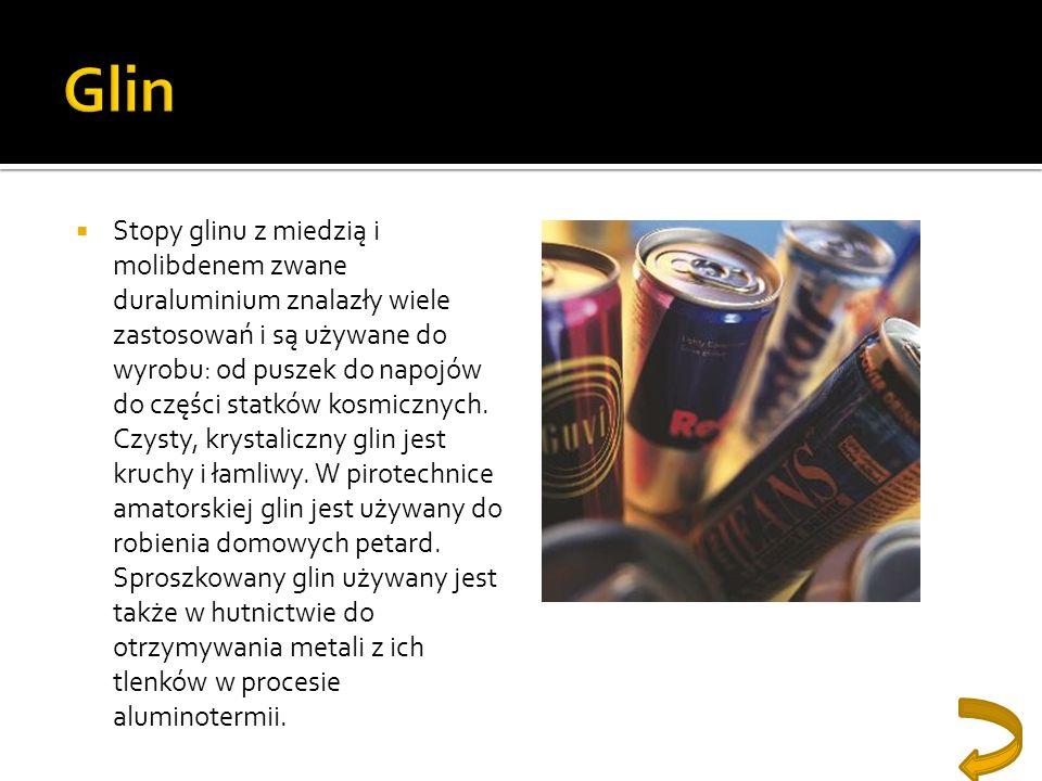 Stopy glinu z miedzią i molibdenem zwane duraluminium znalazły wiele zastosowań i są używane do wyrobu: od puszek do napojów do części statków kosmicz