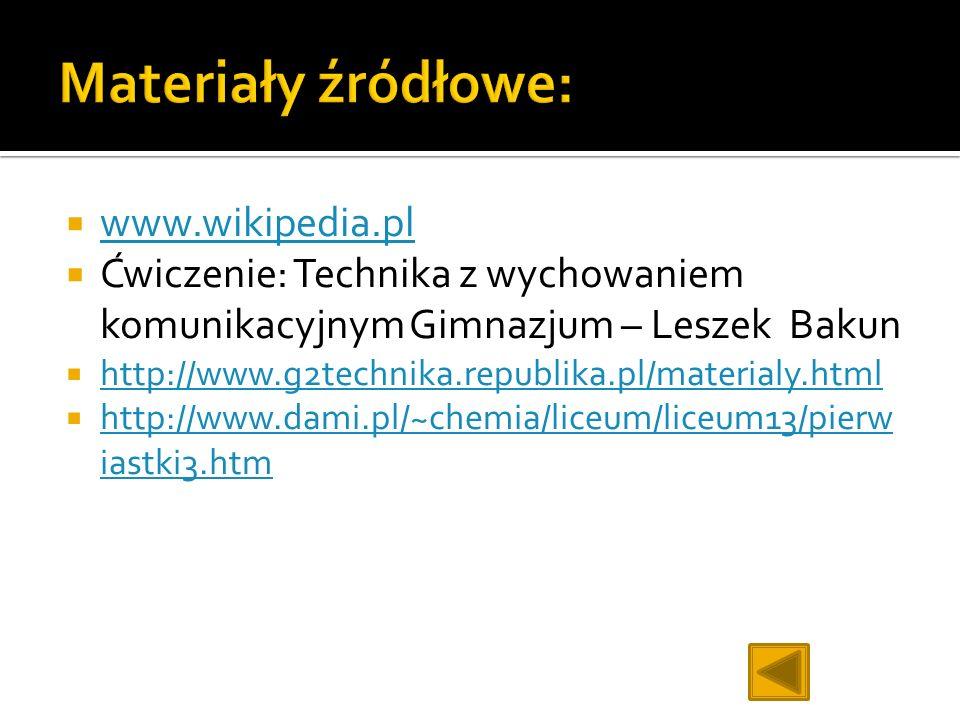 www.wikipedia.pl Ćwiczenie: Technika z wychowaniem komunikacyjnym Gimnazjum – Leszek Bakun http://www.g2technika.republika.pl/materialy.html http://ww