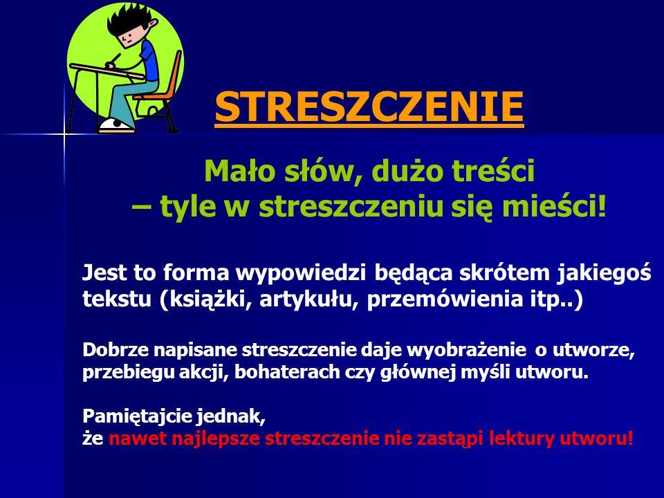 STRESZCZENIE Mało słów, dużo treści – tyle w streszczeniu się mieści! Jest to forma wypowiedzi będąca skrótem jakiegoś tekstu (książki, artykułu, prze