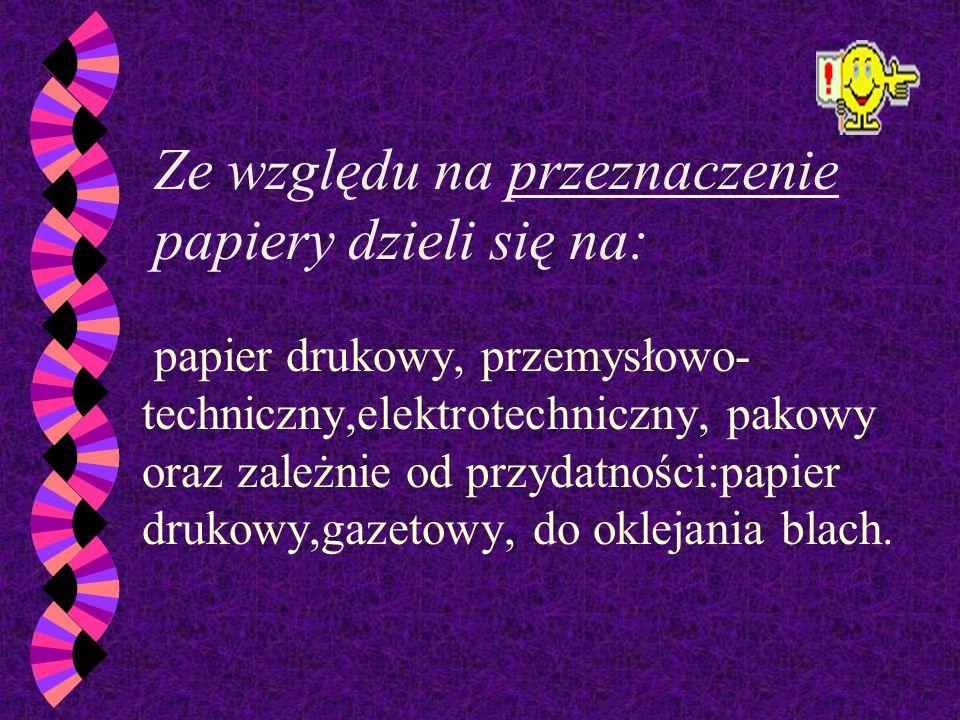W zależności od gramatury papiery dzieli się na: - bibułkę (do 25 g/m 2 ), - papier właściwy (25-160 g/m 2 ), - karton (160-315 g/m 2 ), - tekturę (po