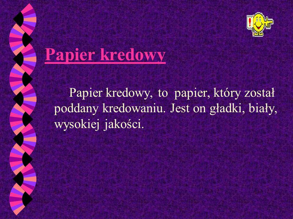 Papier gazetowy Papier gazetowy to niskiego gatunku papier drzewny, nie zaklejany; przeznaczony do druku gazet; nale ż y do najtańszych wytworów papie