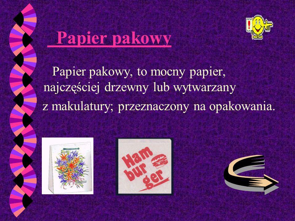 Papier czerpany - najlepszy gatunkowo,wytwarzany ręcznie. Wykorzystywany jest do produkcji banknotów i papierów wartościowych.