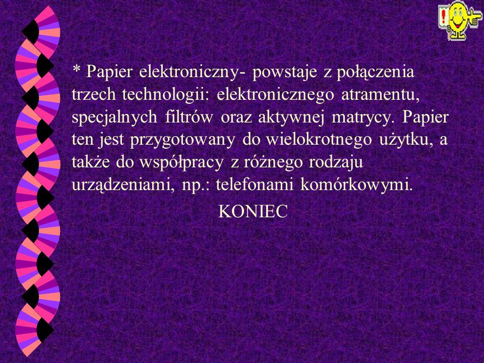 * Papier ekologiczny, to produkt powstały z nieprzydatnej już makulatury, nie zagrażający ani środowisku naturalnemu, ani człowiekowi.