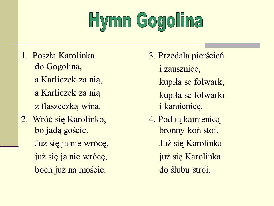 1.Poszła Karolinka do Gogolina, a Karliczek za nią, a Karliczek za nią z flaszeczką wina.
