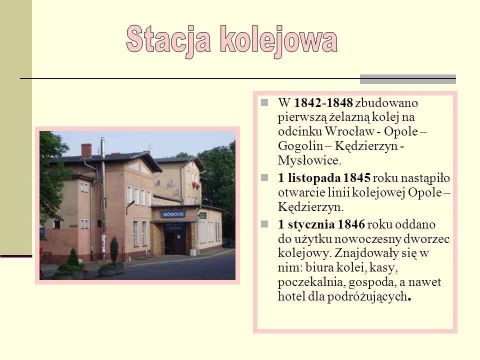 W 1842-1848 zbudowano pierwszą żelazną kolej na odcinku Wrocław - Opole – Gogolin – Kędzierzyn - Mysłowice.