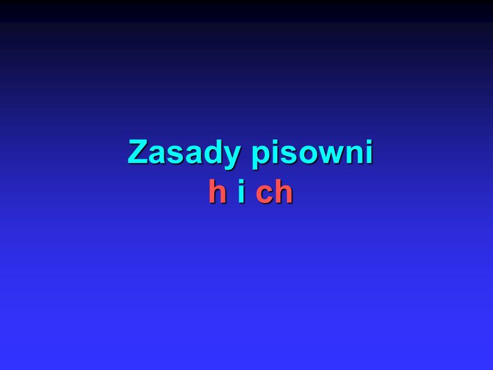 Zasady pisowni h i ch