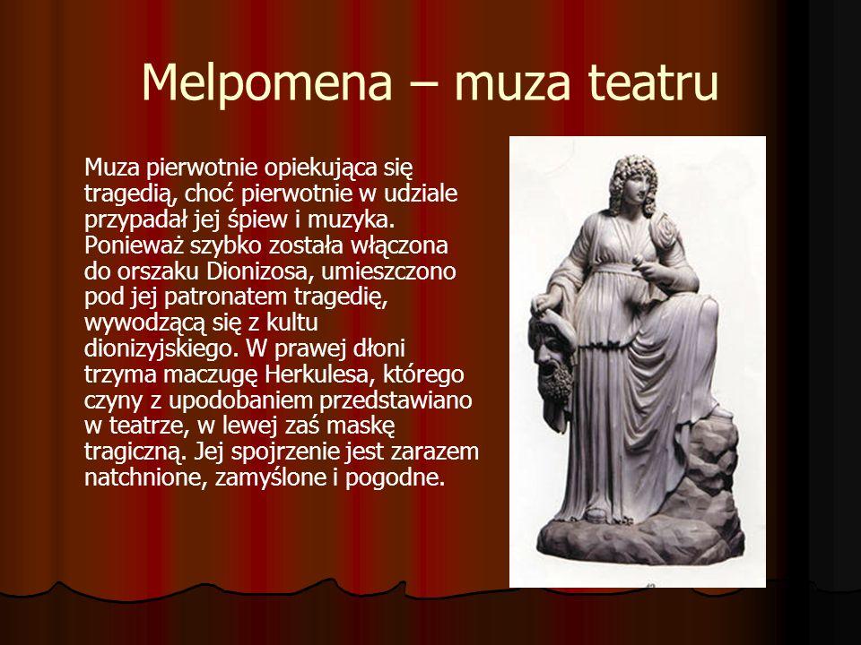 Melpomena – muza teatru Muza pierwotnie opiekująca się tragedią, choć pierwotnie w udziale przypadał jej śpiew i muzyka. Ponieważ szybko została włącz