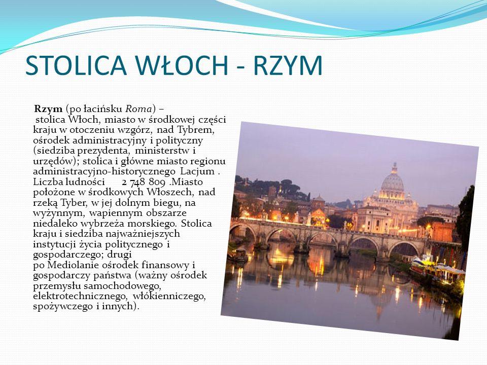STOLICA WŁOCH - RZYM Rzym (po łacińsku Roma) – stolica Włoch, miasto w środkowej części kraju w otoczeniu wzgórz, nad Tybrem, ośrodek administracyjny