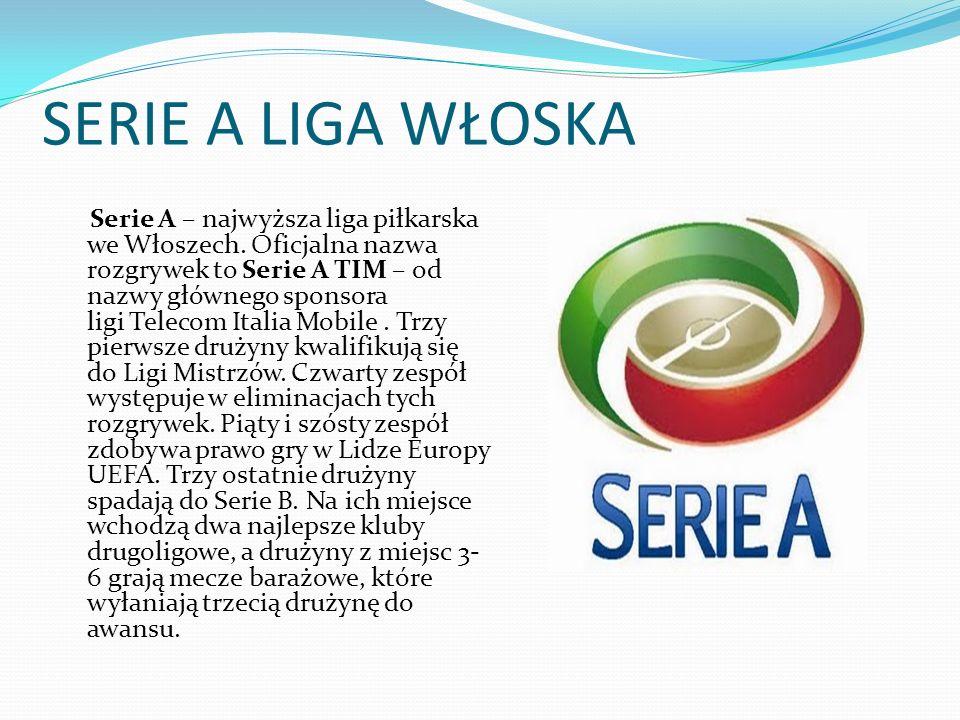 SERIE A LIGA WŁOSKA Serie A – najwyższa liga piłkarska we Włoszech. Oficjalna nazwa rozgrywek to Serie A TIM – od nazwy głównego sponsora ligi Telecom