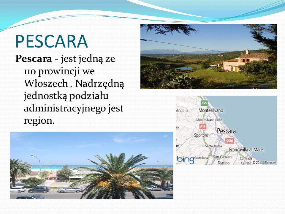 PESCARA Pescara - jest jedną ze 110 prowincji we Włoszech. Nadrzędną jednostką podziału administracyjnego jest region.