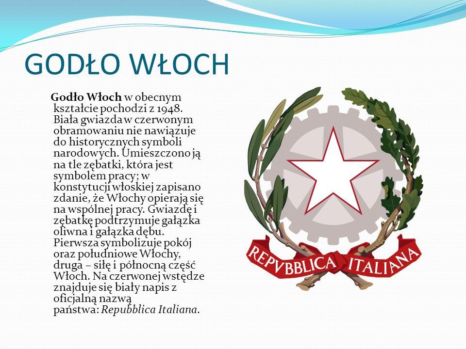 GODŁO WŁOCH Godło Włoch w obecnym kształcie pochodzi z 1948. Biała gwiazda w czerwonym obramowaniu nie nawiązuje do historycznych symboli narodowych.