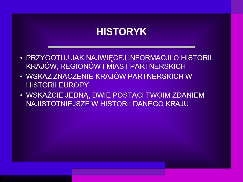 HISTORYK PRZYGOTUJ JAK NAJWIĘCEJ INFORMACJI O HISTORII KRAJÓW, REGIONÓW I MIAST PARTNERSKICH WSKAŻ ZNACZENIE KRAJÓW PARTNERSKICH W HISTORII EUROPY WSKAŻCIE JEDNĄ, DWIE POSTACI TWOIM ZDANIEM NAJISTOTNIEJSZE W HISTORII DANEGO KRAJU