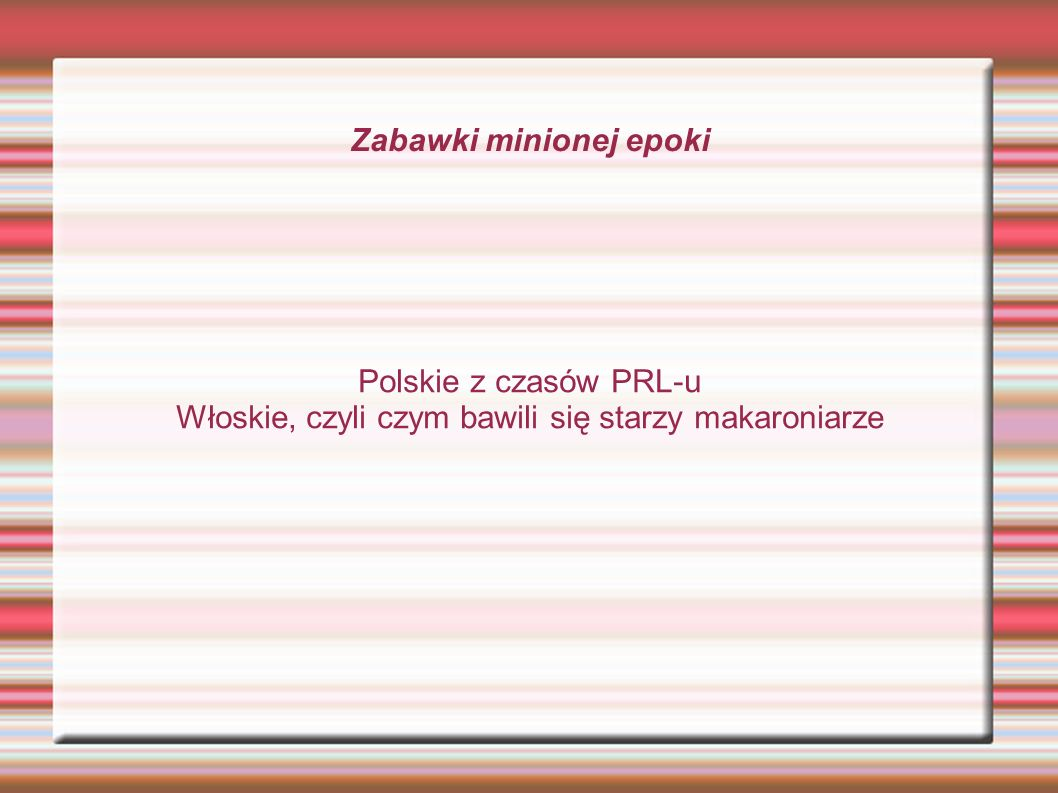 Zabawki minionej epoki Polskie z czasów PRL-u Włoskie, czyli czym bawili się starzy makaroniarze