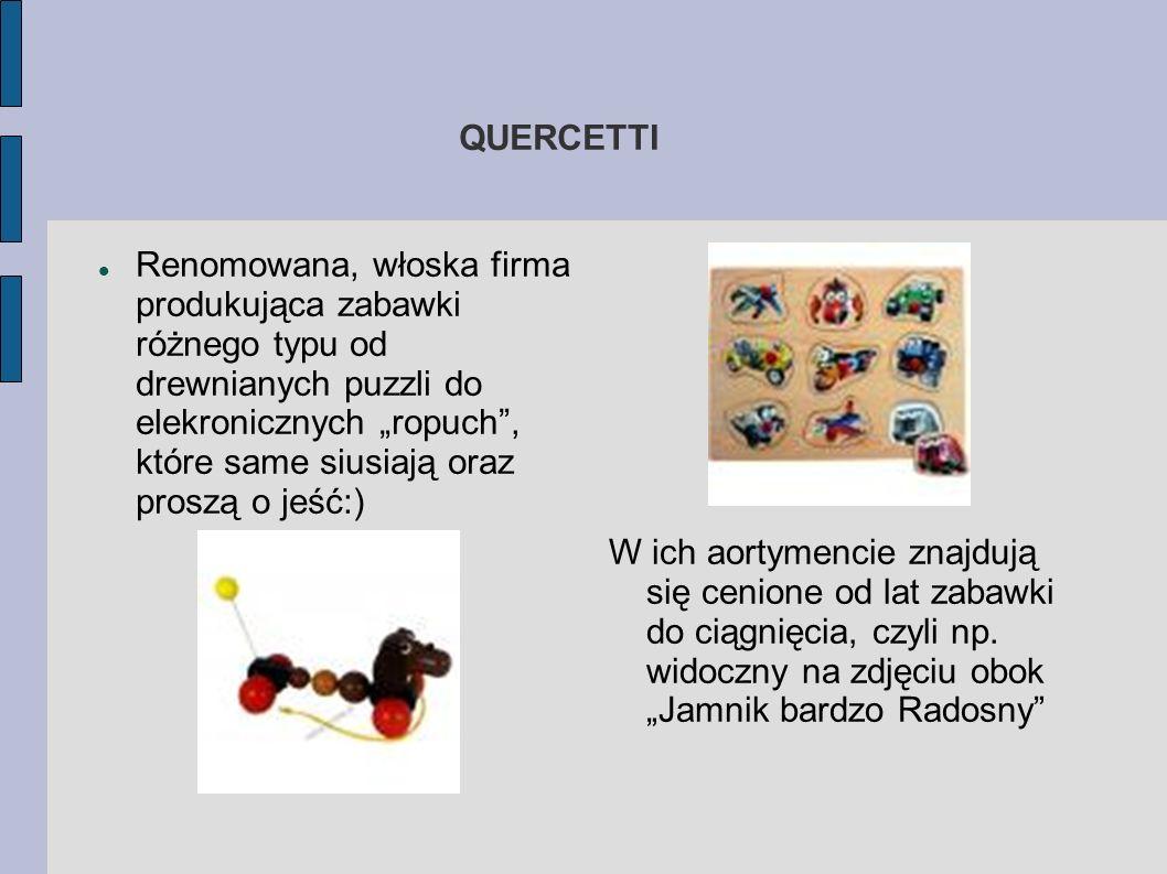 QUERCETTI Renomowana, włoska firma produkująca zabawki różnego typu od drewnianych puzzli do elekronicznych ropuch, które same siusiają oraz proszą o