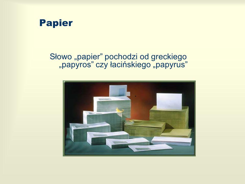 Papier Słowo papier pochodzi od greckiego papyros czy łacińskiego papyrus.