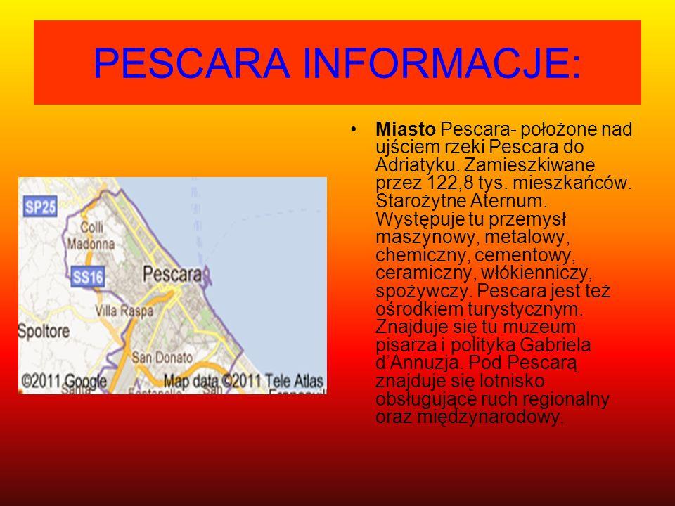 PESCARA INFORMACJE: Miasto Pescara- położone nad ujściem rzeki Pescara do Adriatyku. Zamieszkiwane przez 122,8 tys. mieszkańców. Starożytne Aternum. W
