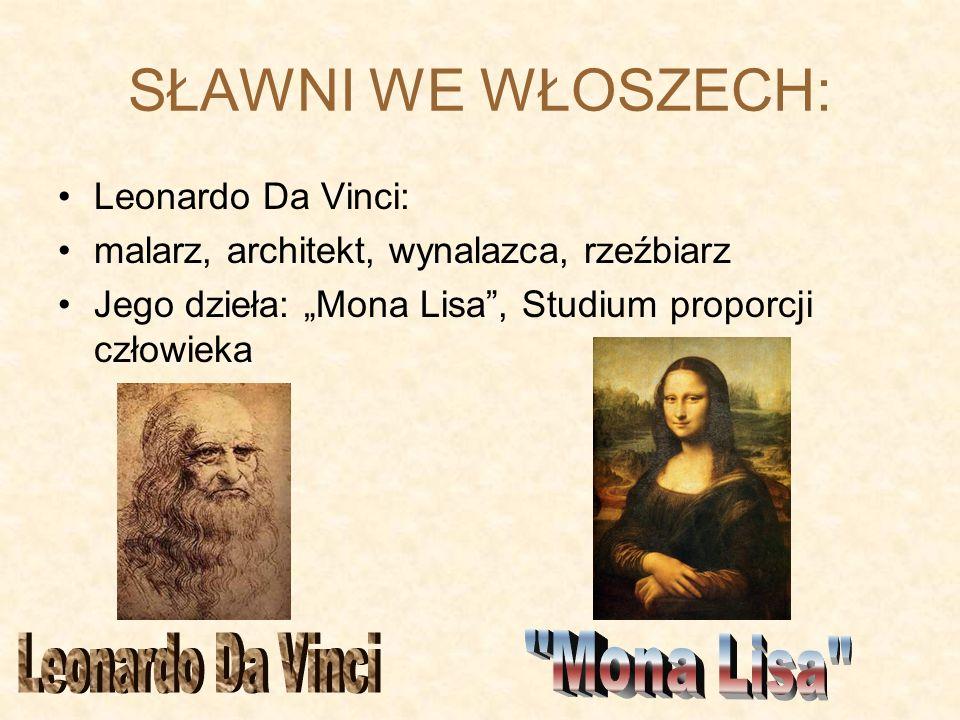 SŁAWNI WE WŁOSZECH: Leonardo Da Vinci: malarz, architekt, wynalazca, rzeźbiarz Jego dzieła: Mona Lisa, Studium proporcji człowieka