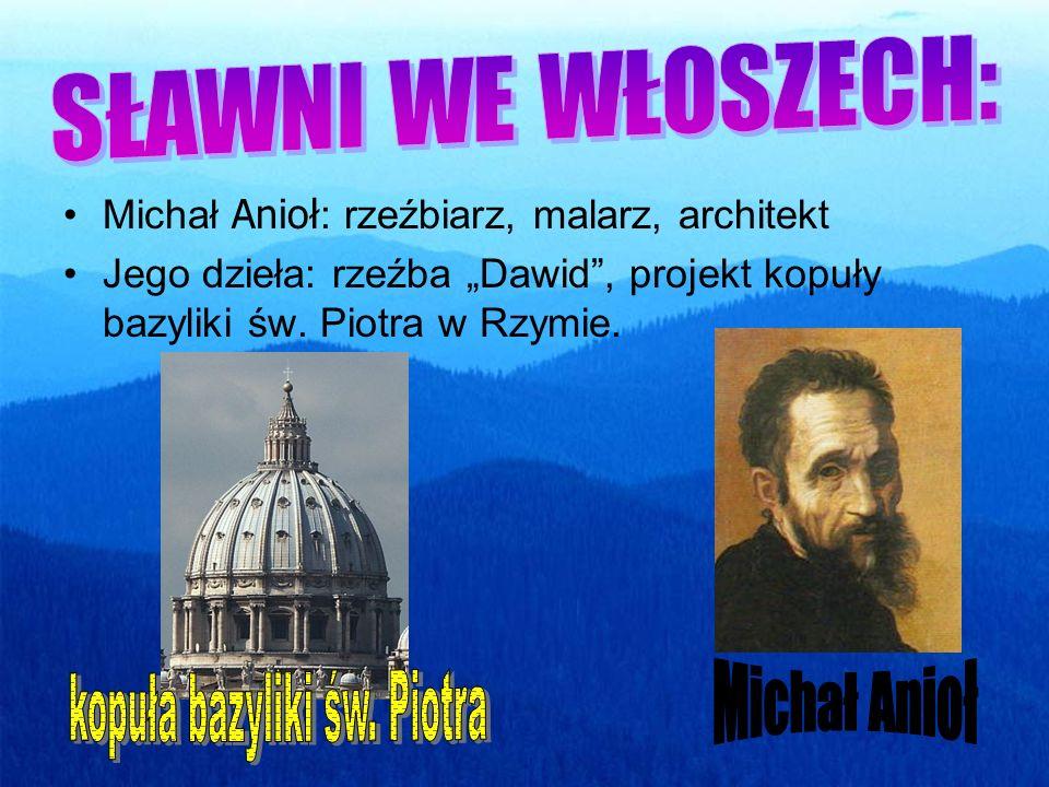 Michał Anioł : rzeźbiarz, malarz, architekt Jego dzieła: rzeźba Dawid, projekt kopuły bazyliki św. Piotra w Rzymie.