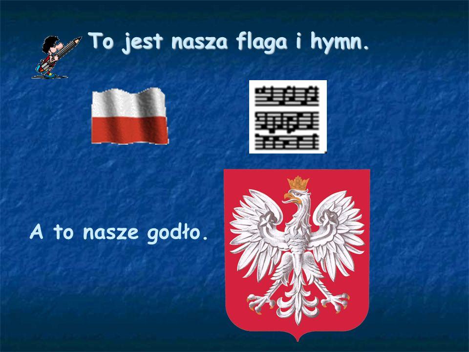 To jest nasza flaga i hymn. A to nasze godło.
