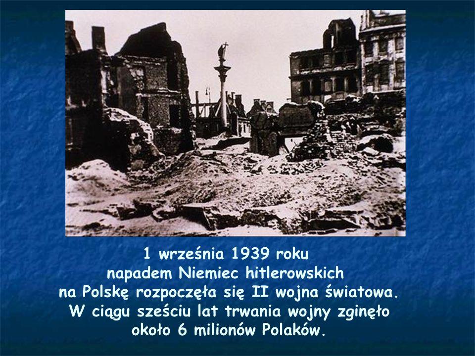 1 września 1939 roku napadem Niemiec hitlerowskich na Polskę rozpoczęła się II wojna światowa. W ciągu sześciu lat trwania wojny zginęło około 6 milio