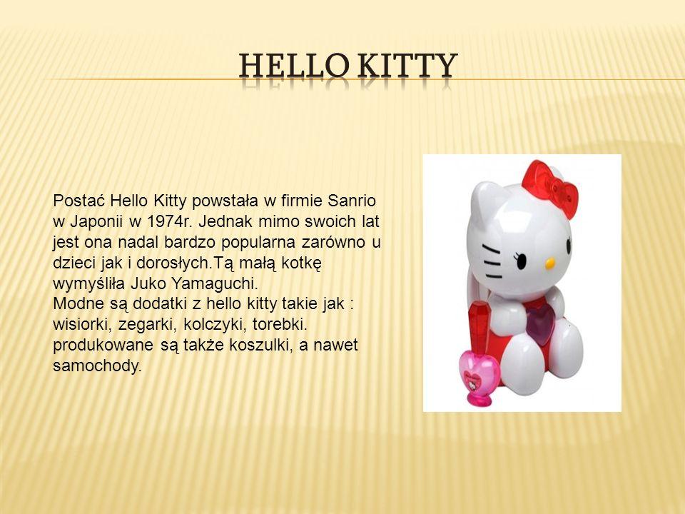 Postać Hello Kitty powstała w firmie Sanrio w Japonii w 1974r. Jednak mimo swoich lat jest ona nadal bardzo popularna zarówno u dzieci jak i dorosłych