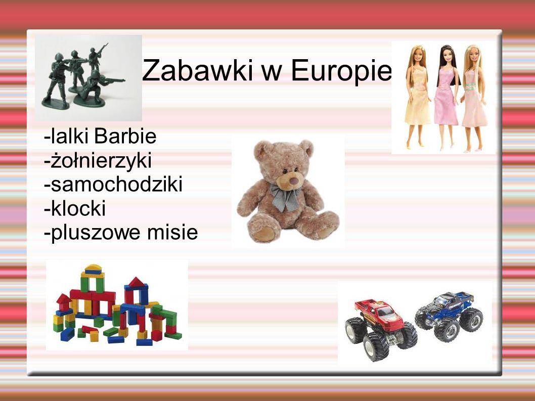 Zabawki w Europie -lalki Barbie -żołnierzyki -samochodziki -klocki -pluszowe misie