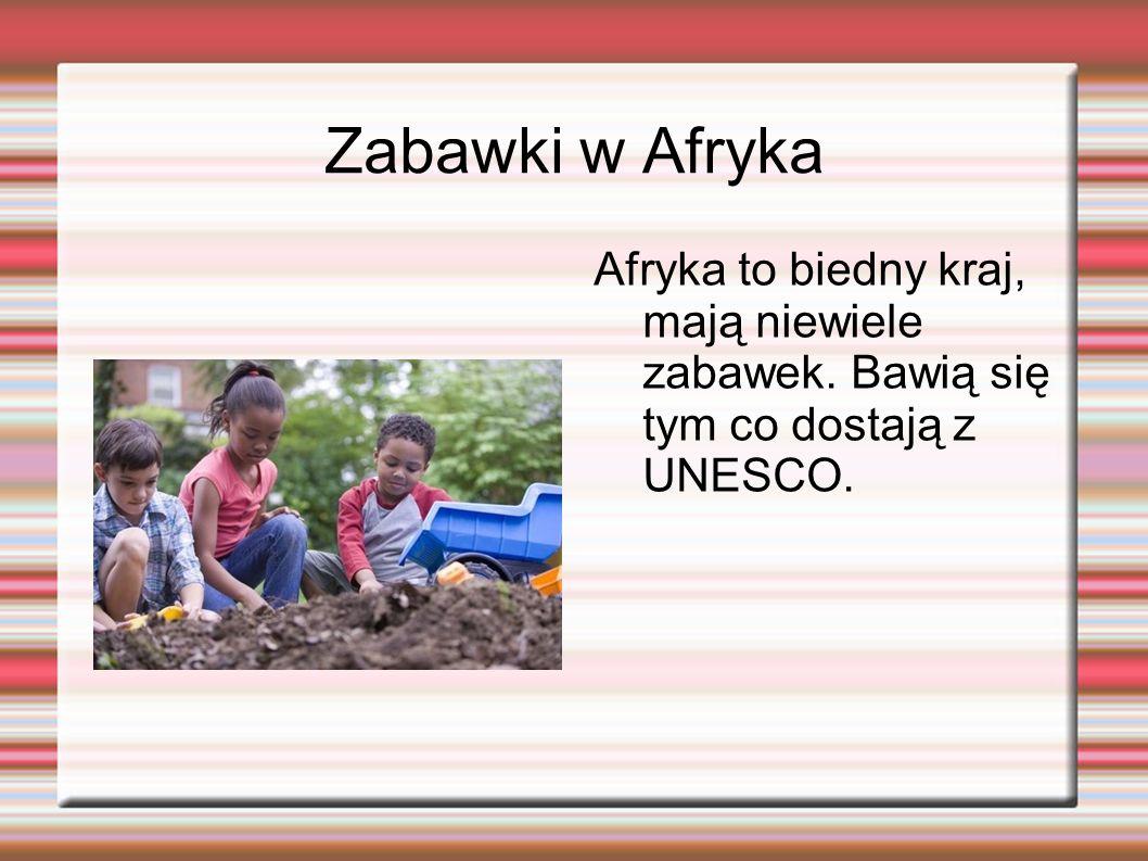 Zabawki w Afryka Afryka to biedny kraj, mają niewiele zabawek. Bawią się tym co dostają z UNESCO.