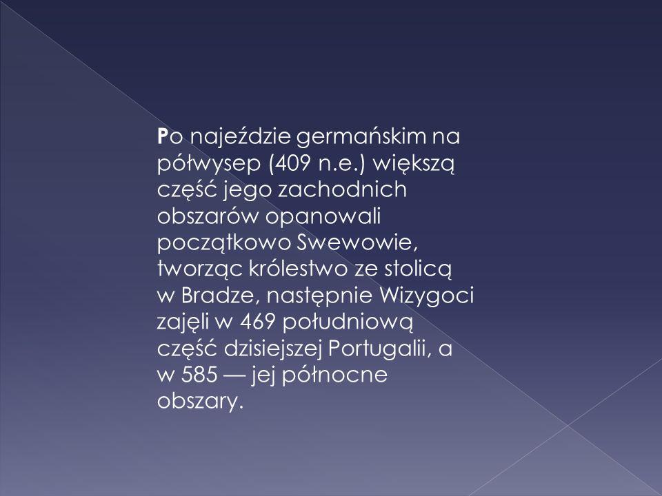 P o najeździe germańskim na półwysep (409 n.e.) większą część jego zachodnich obszarów opanowali początkowo Swewowie, tworząc królestwo ze stolicą w B