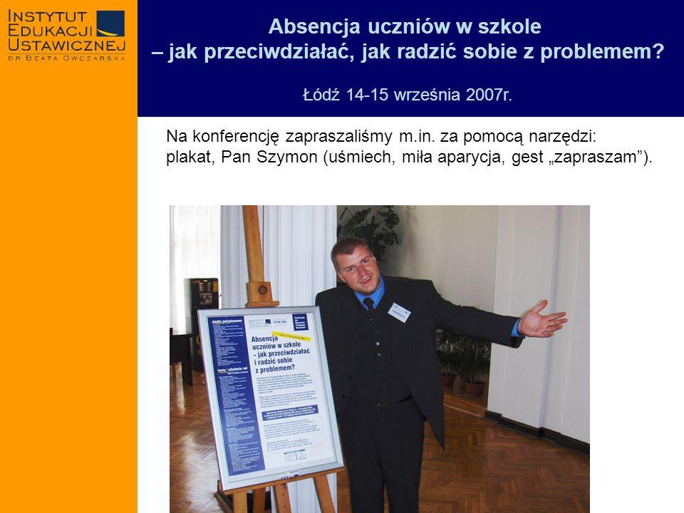 Absencja uczniów w szkole – jak przeciwdziałać, jak radzić sobie z problemem? Łódź 14-15 września 2007r. Na konferencję zapraszaliśmy m.in. za pomocą