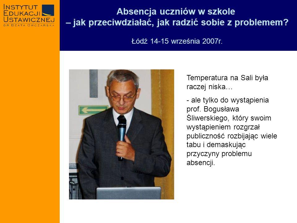 Absencja uczniów w szkole – jak przeciwdziałać, jak radzić sobie z problemem? Łódź 14-15 września 2007r. Temperatura na Sali była raczej niska… - ale
