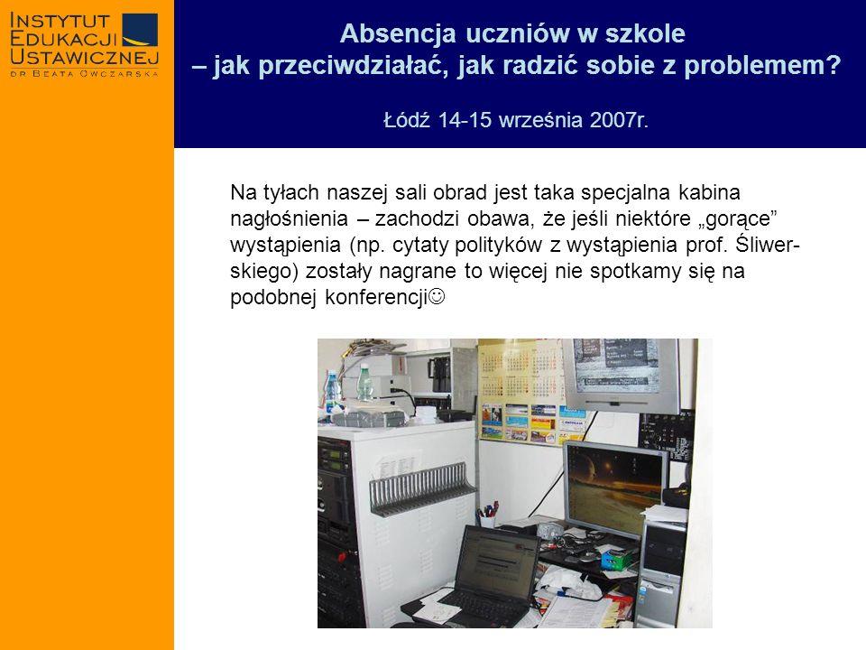 Absencja uczniów w szkole – jak przeciwdziałać, jak radzić sobie z problemem? Łódź 14-15 września 2007r. Na tyłach naszej sali obrad jest taka specjal