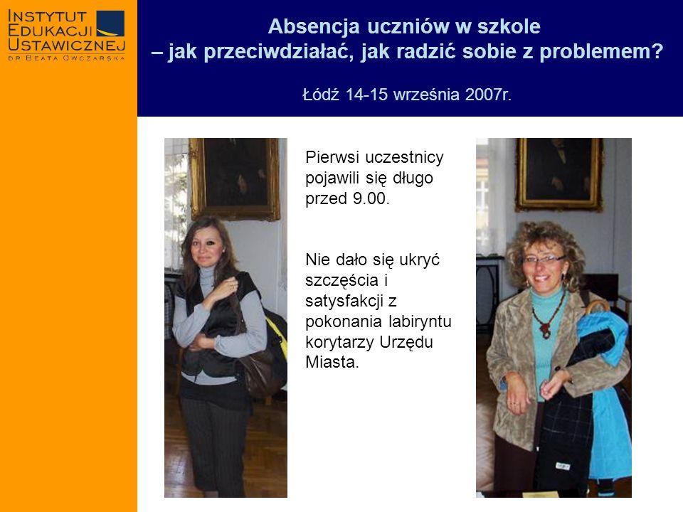 Absencja uczniów w szkole – jak przeciwdziałać, jak radzić sobie z problemem? Łódź 14-15 września 2007r. Pierwsi uczestnicy pojawili się długo przed 9