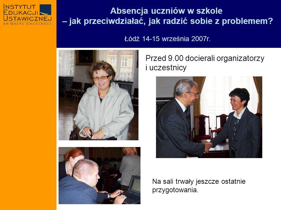 Absencja uczniów w szkole – jak przeciwdziałać, jak radzić sobie z problemem? Łódź 14-15 września 2007r. Przed 9.00 docierali organizatorzy i uczestni