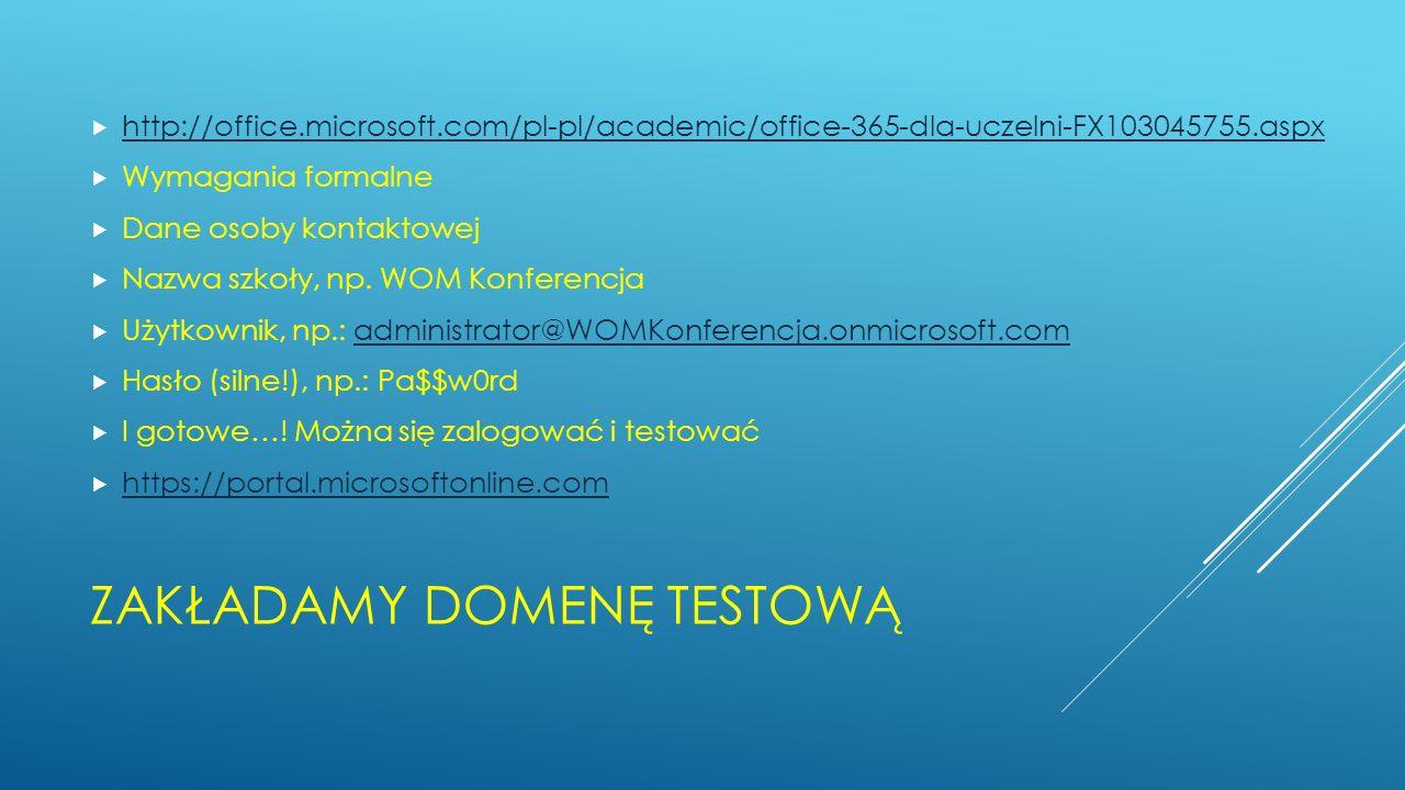 ZAKŁADAMY DOMENĘ TESTOWĄ http://office.microsoft.com/pl-pl/academic/office-365-dla-uczelni-FX103045755.aspx Wymagania formalne Dane osoby kontaktowej