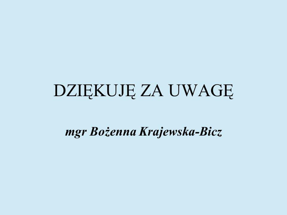 DZIĘKUJĘ ZA UWAGĘ mgr Bożenna Krajewska-Bicz