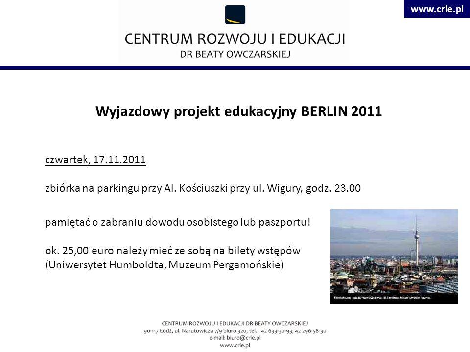 www.crie.pl Wyjazdowy projekt edukacyjny BERLIN 2011 czwartek, 17.11.2011 zbiórka na parkingu przy Al.